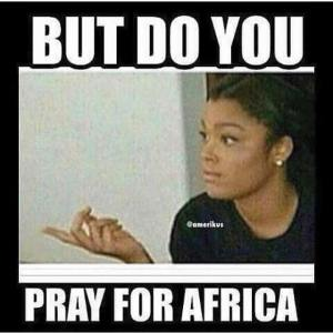 but do yo upray for Africa